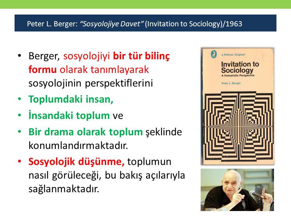 Berger, sosyolojiyi bir tür bilinç formu olarak tanımlayarak sosyolojinin perspektiflerini Toplumdaki insan, İnsandaki toplum ve Bir drama olarak toplum şeklinde konumlandırmaktadır.