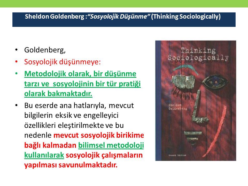 Goldenberg, Sosyolojik düşünmeye: Metodolojik olarak, bir düşünme tarzı ve sosyolojinin bir tür pratiği olarak bakmaktadır. Bu eserde ana hatlarıyla,