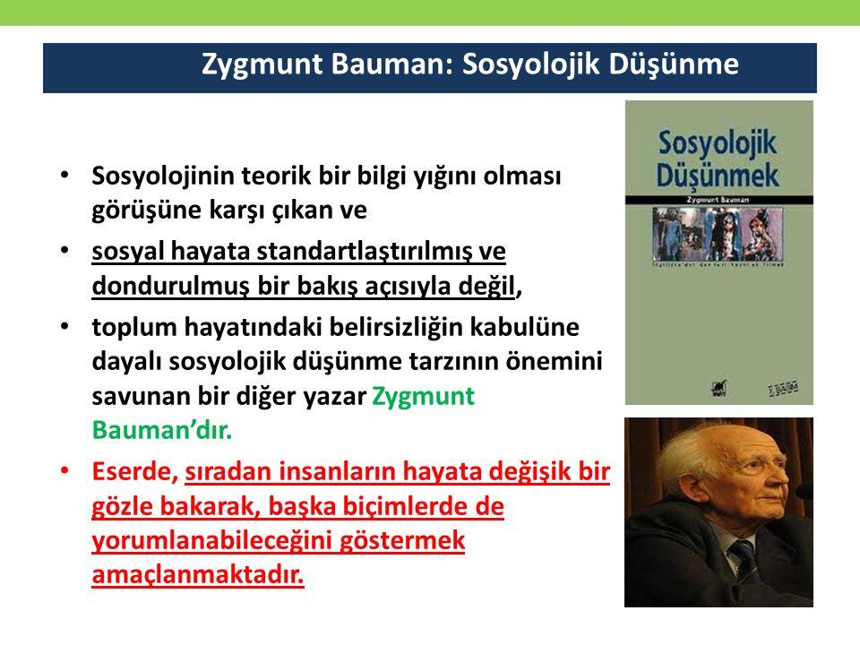 Sosyolojinin teorik bir bilgi yığını olması görüşüne karşı çıkan ve sosyal hayata standartlaştırılmış ve dondurulmuş bir bakış açısıyla değil, toplum hayatındaki belirsizliğin kabulüne dayalı sosyolojik düşünme tarzının önemini savunan bir diğer yazar Zygmunt Bauman'dır.