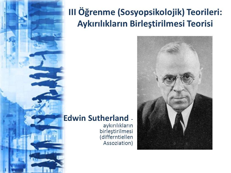 III Öğrenme (Sosyopsikolojik) Teorileri: Aykırılıkların Birleştirilmesi Teorisi Edwin Sutherland - aykırılıkların birleştirilmesi (differntiellen Asso
