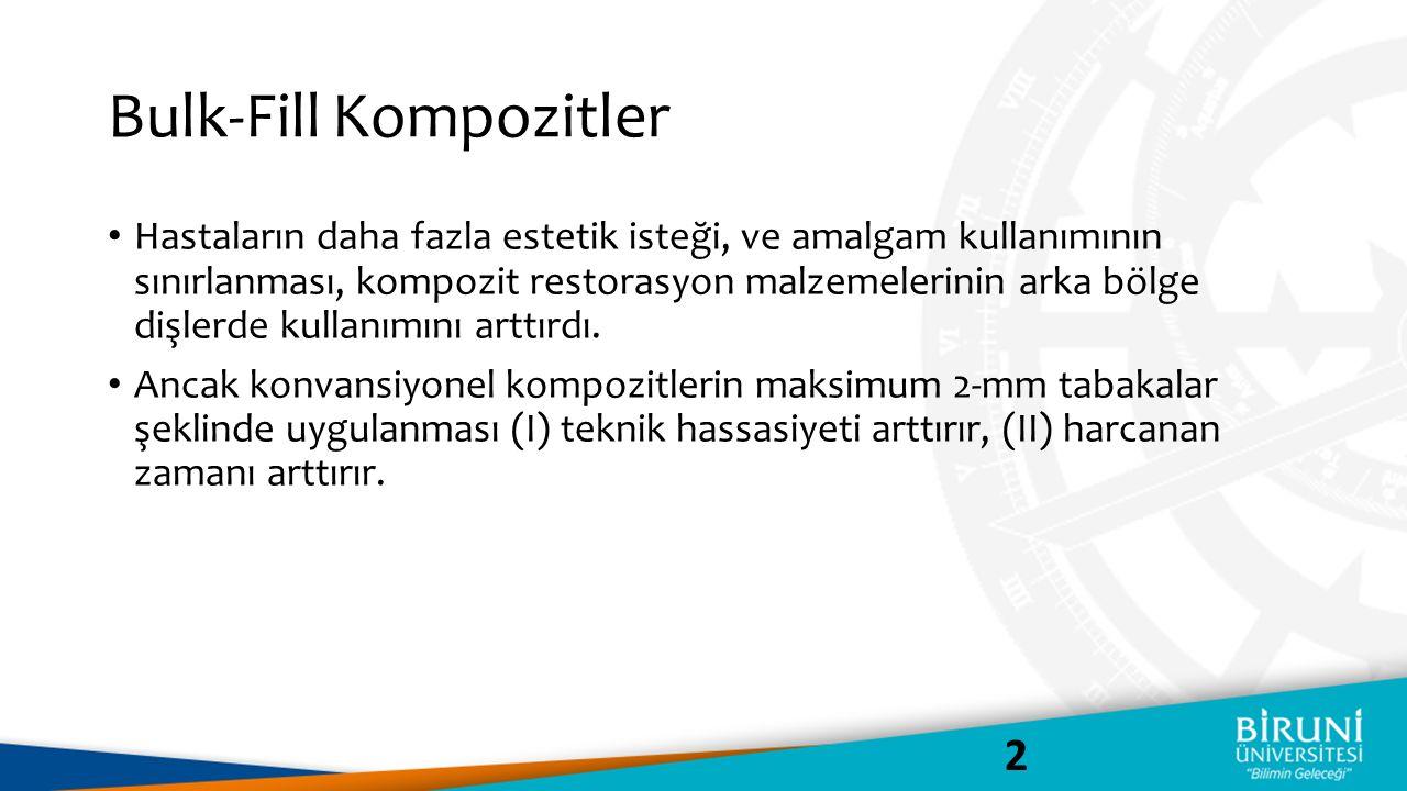Bulk-Fill Kompozitler Kompozit restoratiflerin bu problemlerini çözmek için Bulk-fill kompozitler geliştirilmiştir.