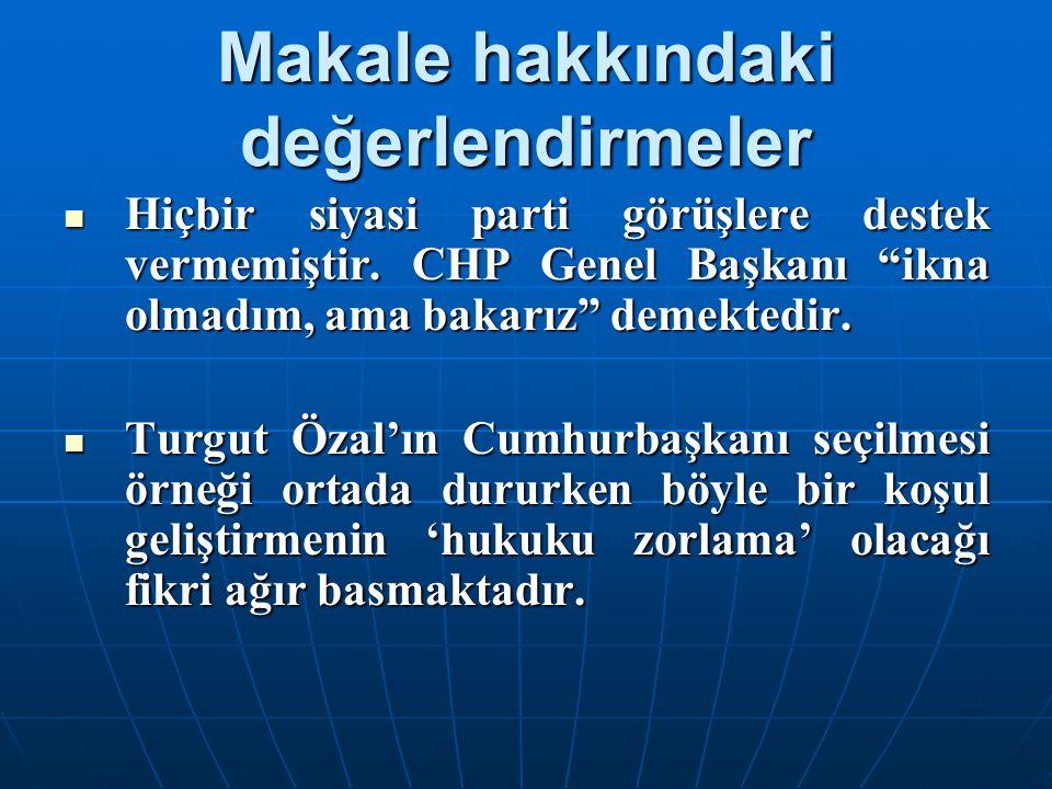 """Makale hakkındaki değerlendirmeler Hiçbir siyasi parti görüşlere destek vermemiştir. CHP Genel Başkanı """"ikna olmadım, ama bakarız"""" demektedir. Hiçbir"""