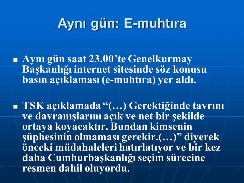 Aynı gün: E-muhtıra Aynı gün saat 23.00'te Genelkurmay Başkanlığı internet sitesinde söz konusu basın açıklaması (e-muhtıra) yer aldı. TSK açıklamada