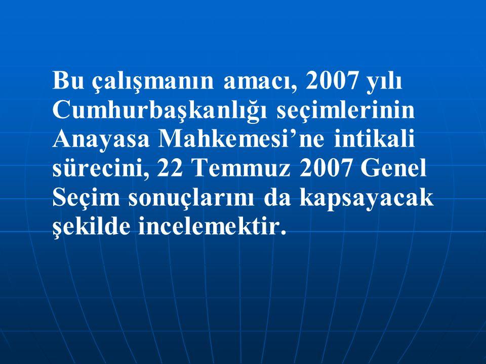 Bu çalışmanın amacı, 2007 yılı Cumhurbaşkanlığı seçimlerinin Anayasa Mahkemesi'ne intikali sürecini, 22 Temmuz 2007 Genel Seçim sonuçlarını da kapsayacak şekilde incelemektir.