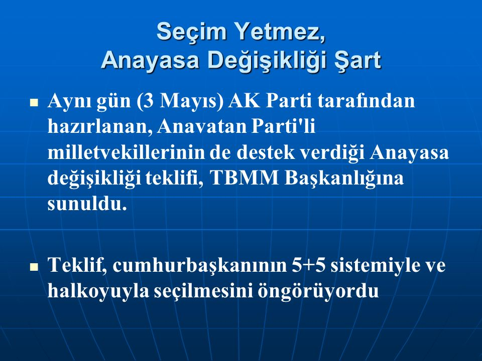 Seçim Yetmez, Anayasa Değişikliği Şart Aynı gün (3 Mayıs) AK Parti tarafından hazırlanan, Anavatan Parti li milletvekillerinin de destek verdiği Anayasa değişikliği teklifi, TBMM Başkanlığına sunuldu.