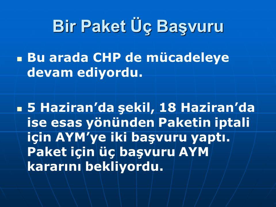 Bir Paket Üç Başvuru Bu arada CHP de mücadeleye devam ediyordu.