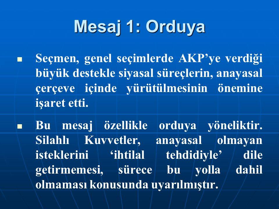 Mesaj 1: Orduya Seçmen, genel seçimlerde AKP'ye verdiği büyük destekle siyasal süreçlerin, anayasal çerçeve içinde yürütülmesinin önemine işaret etti.