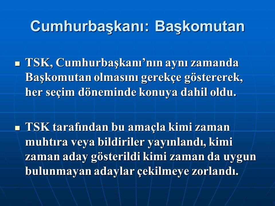 Cumhurbaşkanı: Başkomutan TSK, Cumhurbaşkanı'nın aynı zamanda Başkomutan olmasını gerekçe göstererek, her seçim döneminde konuya dahil oldu.