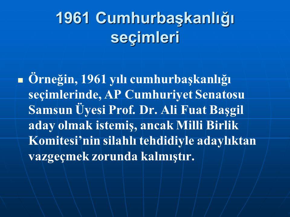1961 Cumhurbaşkanlığı seçimleri Örneğin, 1961 yılı cumhurbaşkanlığı seçimlerinde, AP Cumhuriyet Senatosu Samsun Üyesi Prof. Dr. Ali Fuat Başgil aday o