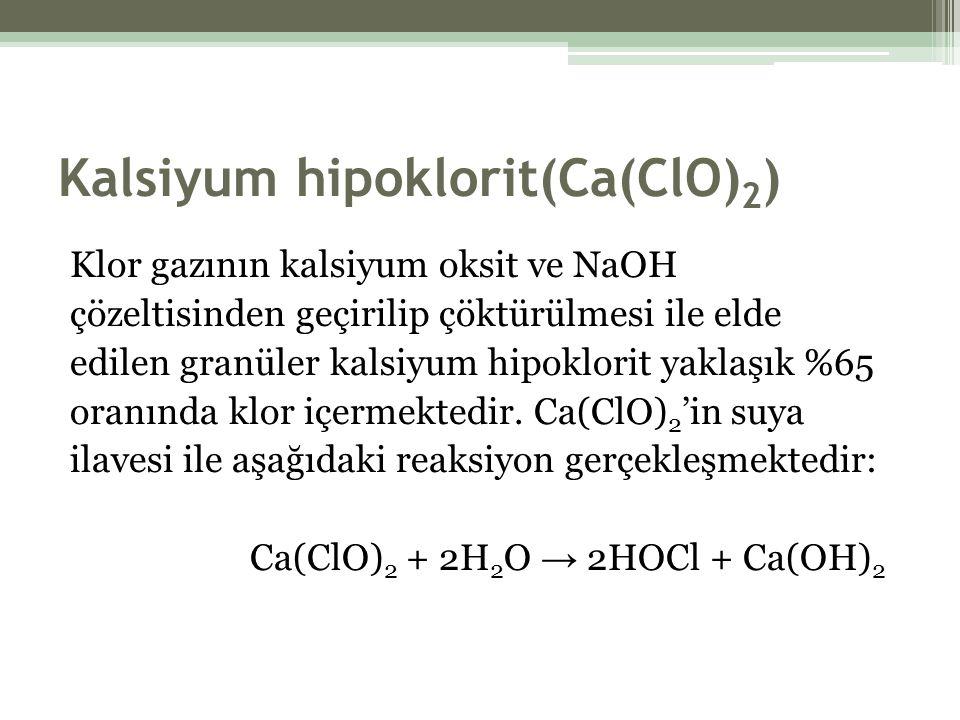 Kalsiyum hipoklorit(Ca(ClO) 2 ) Klor gazının kalsiyum oksit ve NaOH çözeltisinden geçirilip çöktürülmesi ile elde edilen granüler kalsiyum hipoklorit yaklaşık %65 oranında klor içermektedir.
