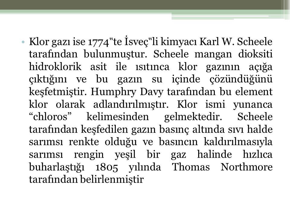 """Klor gazı ise 1774 """" te İsveç """" li kimyacı Karl W."""
