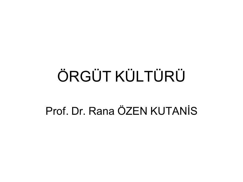 ÖRGÜT KÜLTÜRÜ Prof. Dr. Rana ÖZEN KUTANİS