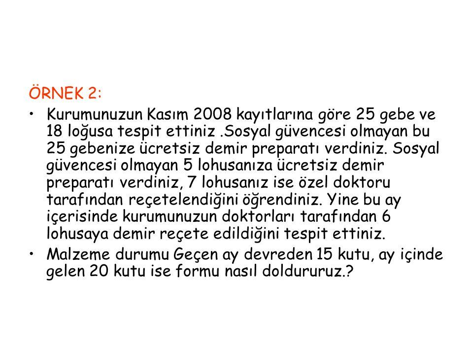 ÖRNEK 2: Kurumunuzun Kasım 2008 kayıtlarına göre 25 gebe ve 18 loğusa tespit ettiniz.Sosyal güvencesi olmayan bu 25 gebenize ücretsiz demir preparatı