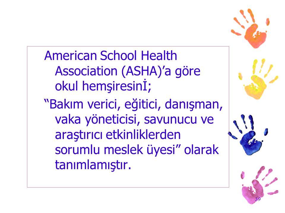 """39 American School Health Association (ASHA)'a göre okul hemşiresinİ; """"Bakım verici, eğitici, danışman, vaka yöneticisi, savunucu ve araştırıcı etkinl"""