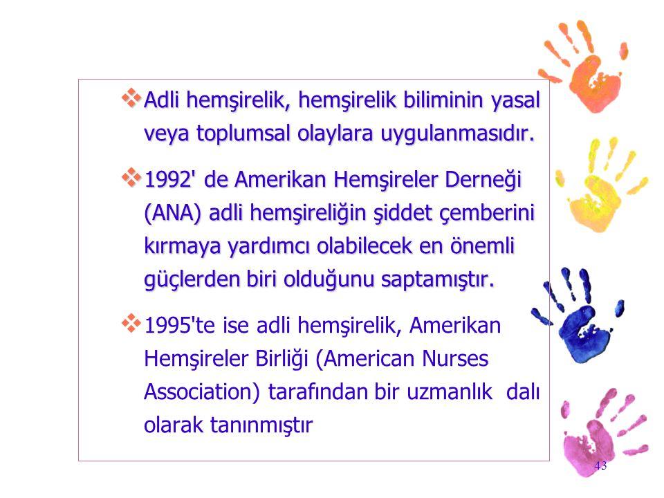 43  Adli hemşirelik, hemşirelik biliminin yasal veya toplumsal olaylara uygulanmasıdır.  1992' de Amerikan Hemşireler Derneği (ANA) adli hemşireliği