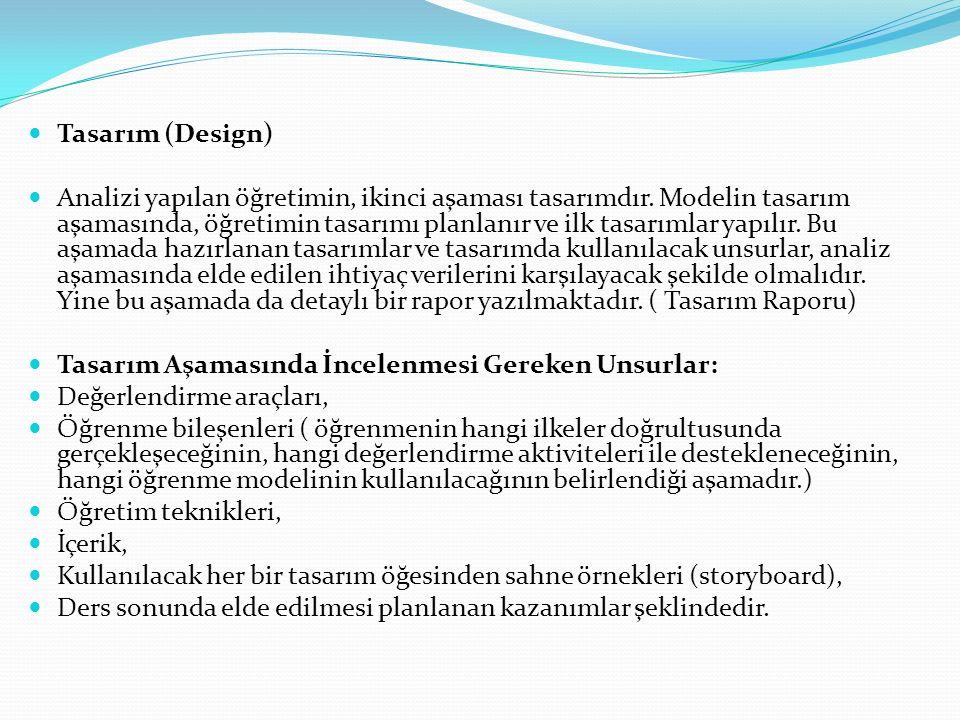 Tasarım (Design) Analizi yapılan öğretimin, ikinci aşaması tasarımdır. Modelin tasarım aşamasında, öğretimin tasarımı planlanır ve ilk tasarımlar yapı