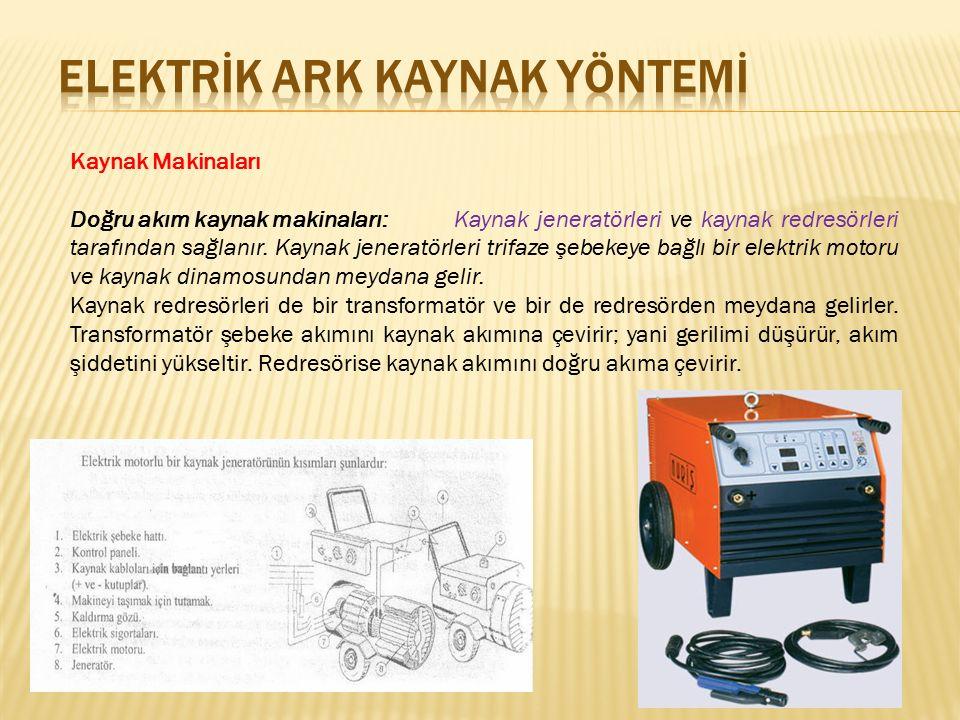 Kaynak Makinaları Doğru akım kaynak makinaları:Kaynak jeneratörleri ve kaynak redresörleri tarafından sağlanır. Kaynak jeneratörleri trifaze şebekeye