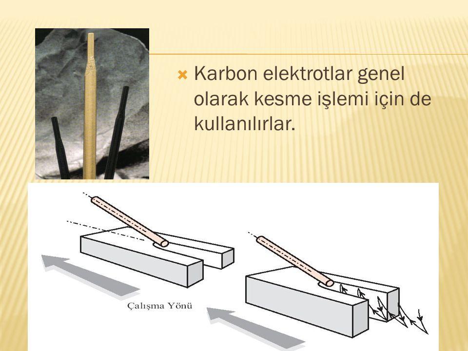  Karbon elektrotlar genel olarak kesme işlemi için de kullanılırlar.