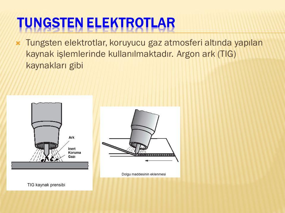  Tungsten elektrotlar, koruyucu gaz atmosferi altında yapılan kaynak işlemlerinde kullanılmaktadır. Argon ark (TIG) kaynakları gibi