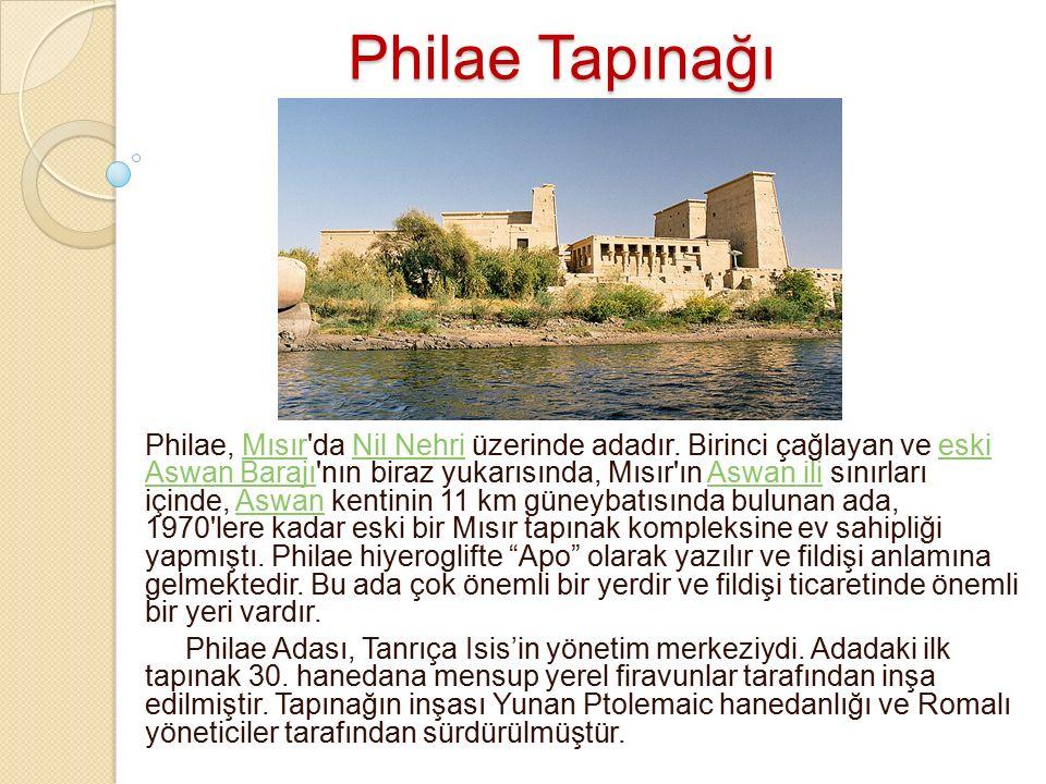 Philae Tapınağı Philae, Mısır'da Nil Nehri üzerinde adadır. Birinci çağlayan ve eski Aswan Barajı'nın biraz yukarısında, Mısır'ın Aswan ili sınırları