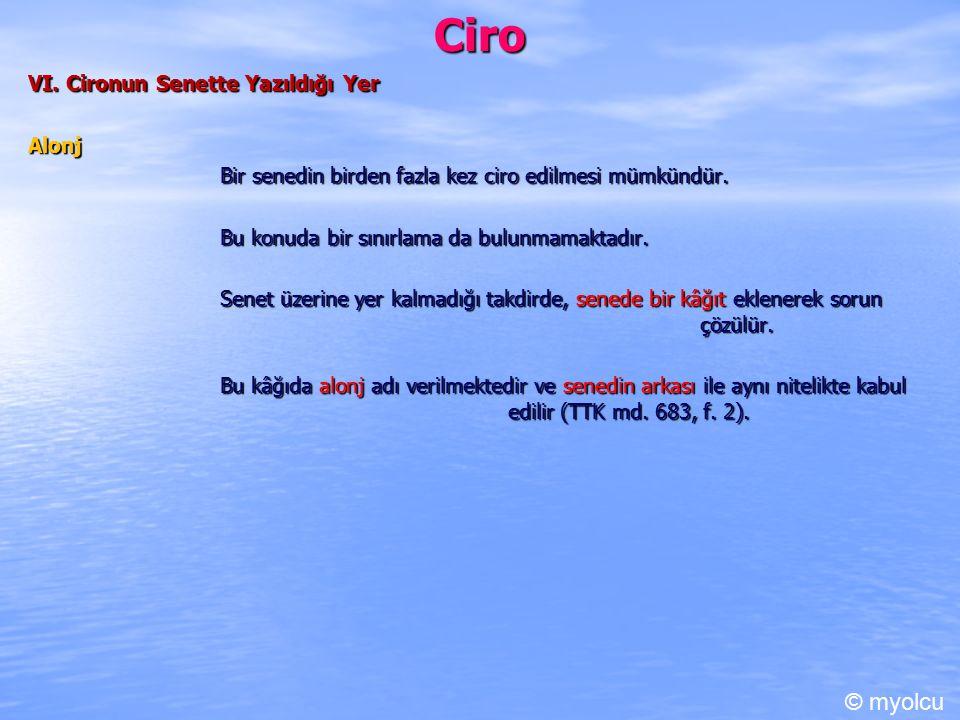 Ciro VI.Cironun Senette Yazıldığı Yer Alonj Bir senedin birden fazla kez ciro edilmesi mümkündür.