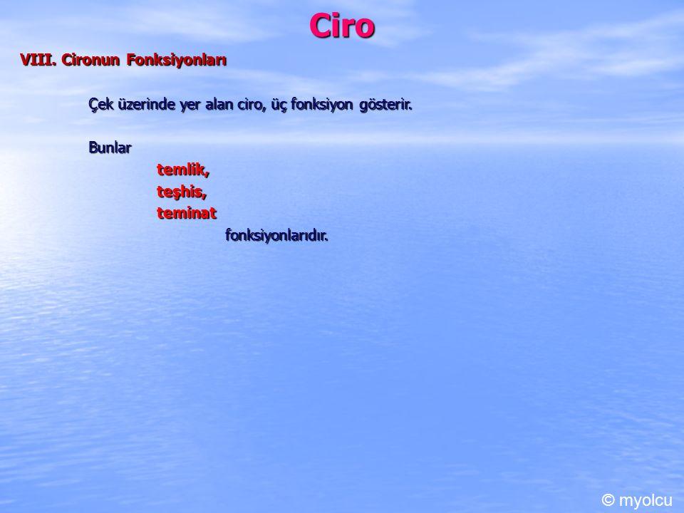 Ciro VIII.Cironun Fonksiyonları Çek üzerinde yer alan ciro, üç fonksiyon gösterir.