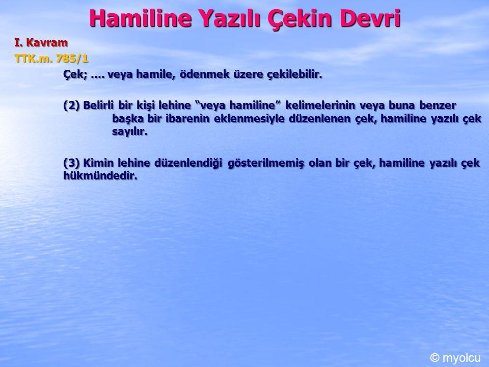 Hamiline Yazılı Çekin Devri I.Kavram TTK.m. 785/1 Çek;....