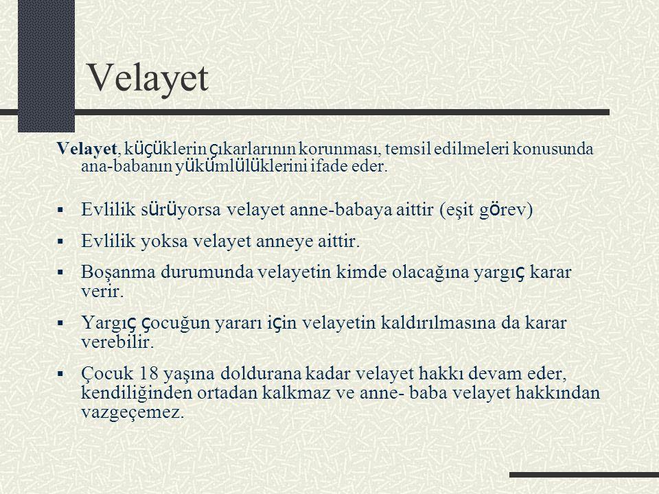 Velayet Velayet, k üçü klerin ç ıkarlarının korunması, temsil edilmeleri konusunda ana-babanın y ü k ü ml ü l ü klerini ifade eder.