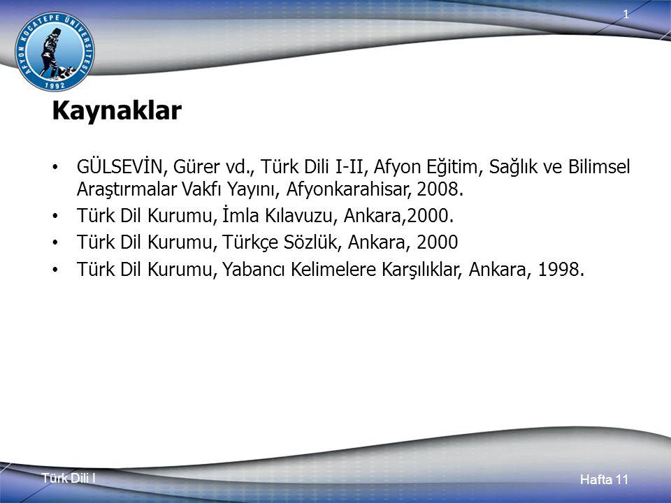 Türk Dili I Hafta 11 1 Kaynaklar GÜLSEVİN, Gürer vd., Türk Dili I-II, Afyon Eğitim, Sağlık ve Bilimsel Araştırmalar Vakfı Yayını, Afyonkarahisar, 2008.