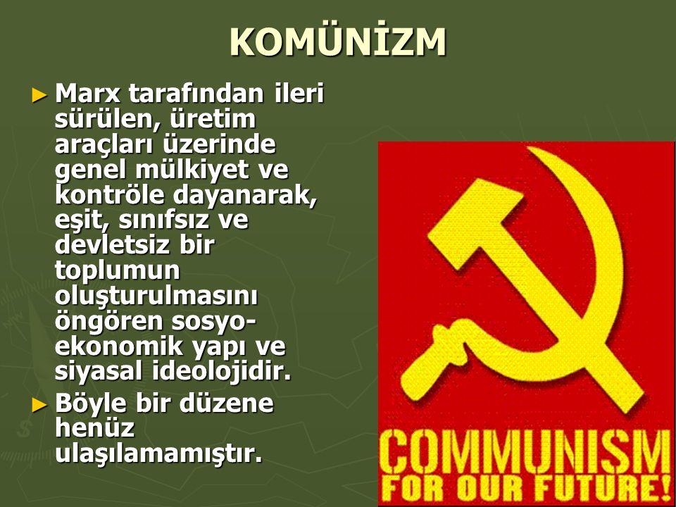 KOMÜNİZM ► Marx tarafından ileri sürülen, üretim araçları üzerinde genel mülkiyet ve kontröle dayanarak, eşit, sınıfsız ve devletsiz bir toplumun oluşturulmasını öngören sosyo- ekonomik yapı ve siyasal ideolojidir.