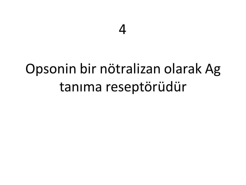 Opsonin bir nötralizan olarak Ag tanıma reseptörüdür 4