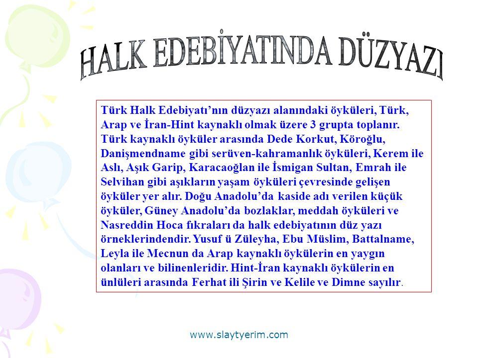 Türk Halk Edebiyatı'nın düzyazı alanındaki öyküleri, Türk, Arap ve İran-Hint kaynaklı olmak üzere 3 grupta toplanır. Türk kaynaklı öyküler arasında De