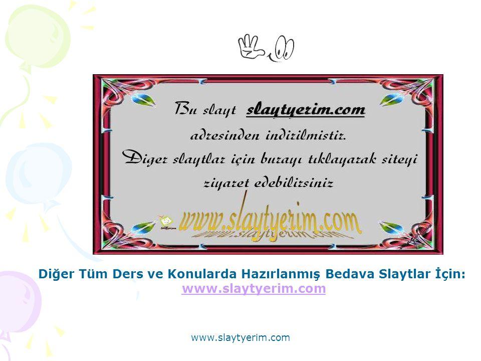 Diğer Tüm Ders ve Konularda Hazırlanmış Bedava Slaytlar İçin: www.slaytyerim.com