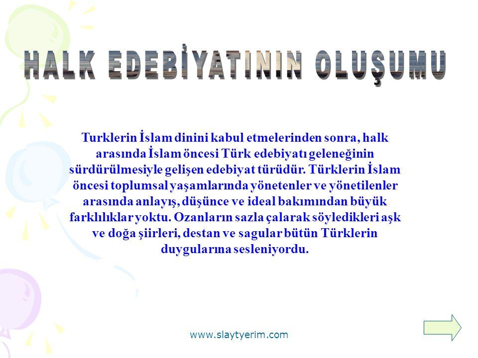 Turklerin İslam dinini kabul etmelerinden sonra, halk arasında İslam öncesi Türk edebiyatı geleneğinin sürdürülmesiyle gelişen edebiyat türüdür.