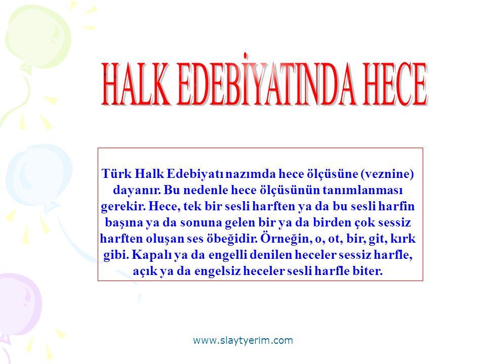 Türk Halk Edebiyatı nazımda hece ölçüsüne (veznine) dayanır. Bu nedenle hece ölçüsünün tanımlanması gerekir. Hece, tek bir sesli harften ya da bu sesl