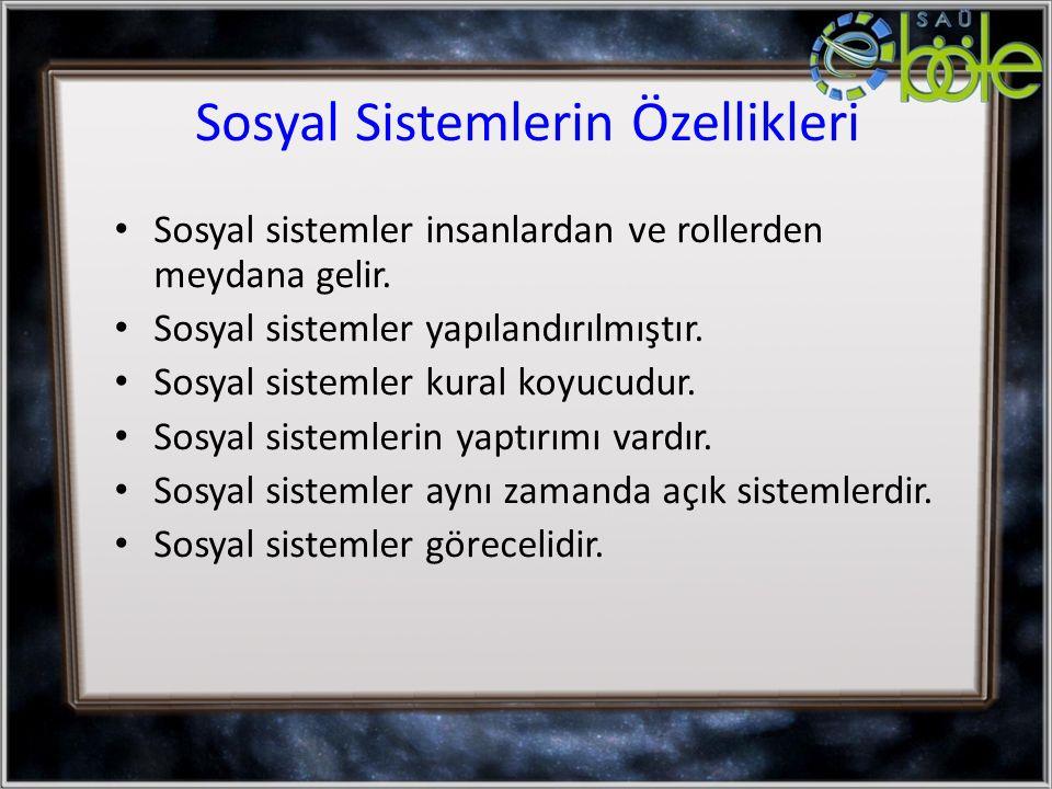 Sosyal Sistemlerin Özellikleri Sosyal sistemler insanlardan ve rollerden meydana gelir.