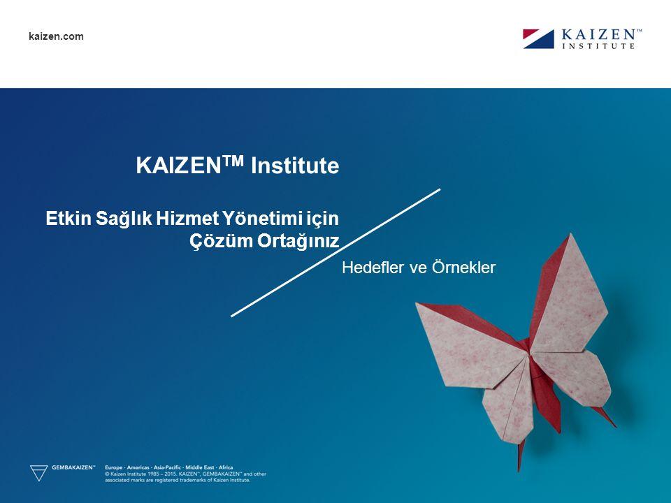 kaizen.com KAIZEN TM Institute Etkin Sağlık Hizmet Yönetimi için Çözüm Ortağınız Hedefler ve Örnekler