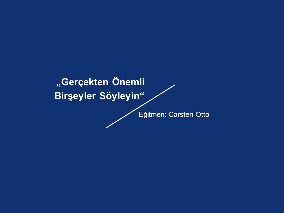 """""""Gerçekten Önemli Birşeyler Söyleyin Eğitmen: Carsten Otto"""