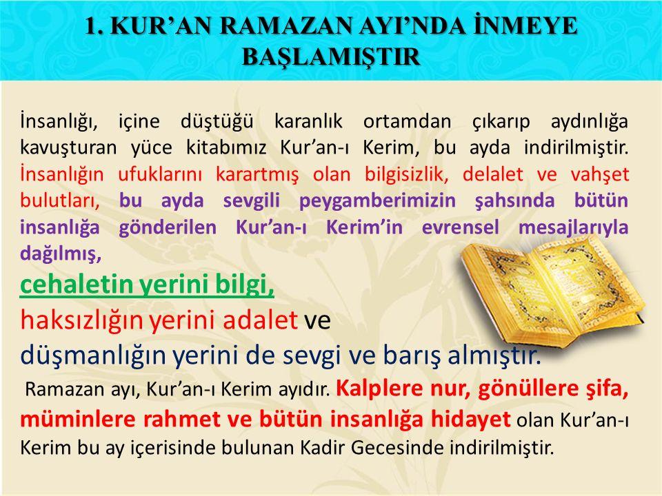 İnsanlığı, içine düştüğü karanlık ortamdan çıkarıp aydınlığa kavuşturan yüce kitabımız Kur'an-ı Kerim, bu ayda indirilmiştir. İnsanlığın ufuklarını ka