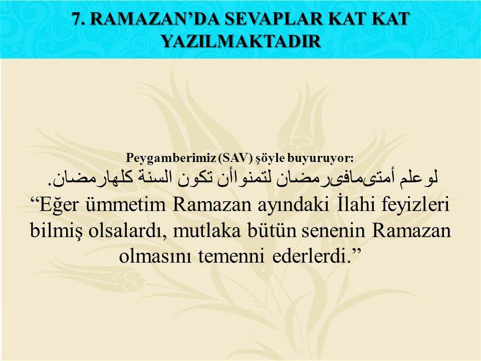 """Peygamberimiz (SAV) şöyle buyuruyor: لوعلم أمتىمافىرمضان لتمنواأن تكون السنة كلهارمضان. """"Eğer ümmetim Ramazan ayındaki İlahi feyizleri bilmiş olsalard"""