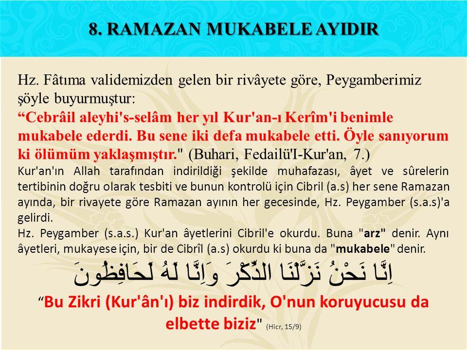 """Hz. Fâtıma validemizden gelen bir rivâyete göre, Peygamberimiz şöyle buyurmuştur: """"Cebrâil aleyhi's-selâm her yıl Kur'an-ı Kerîm'i benimle mukabele ed"""