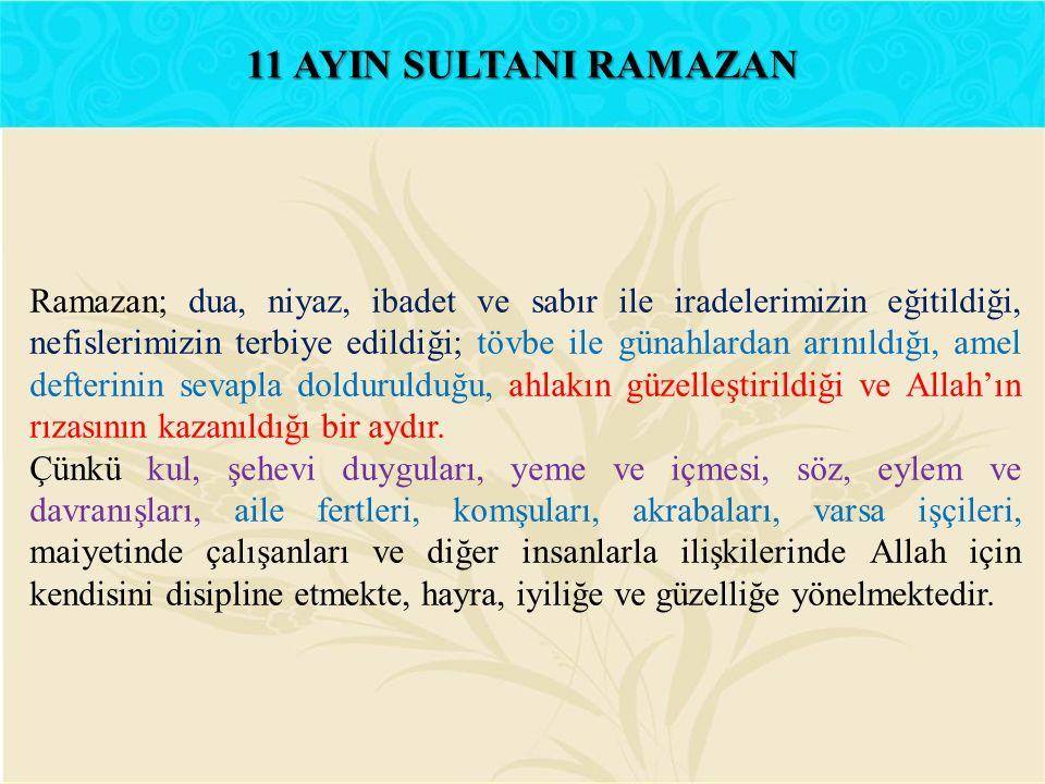 Ramazan; dua, niyaz, ibadet ve sabır ile iradelerimizin eğitildiği, nefislerimizin terbiye edildiği; tövbe ile günahlardan arınıldığı, amel defterinin