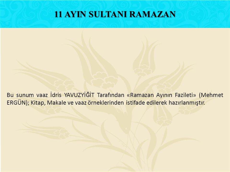 Bu sunum vaaz İdris YAVUZYİĞİT Tarafından «Ramazan Ayının Fazileti» (Mehmet ERGÜN); Kitap, Makale ve vaaz örneklerinden istifade edilerek hazırlanmışt