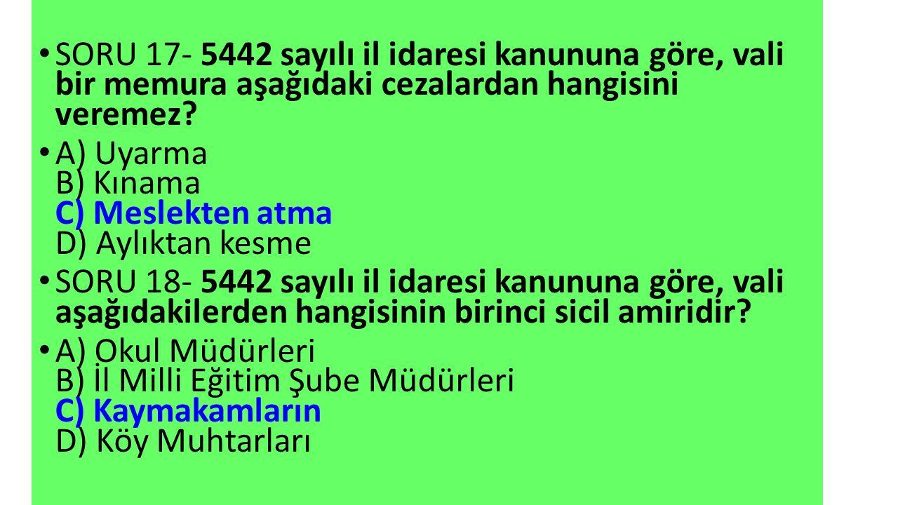 SORU 17- 5442 sayılı il idaresi kanununa göre, vali bir memura aşağıdaki cezalardan hangisini veremez.