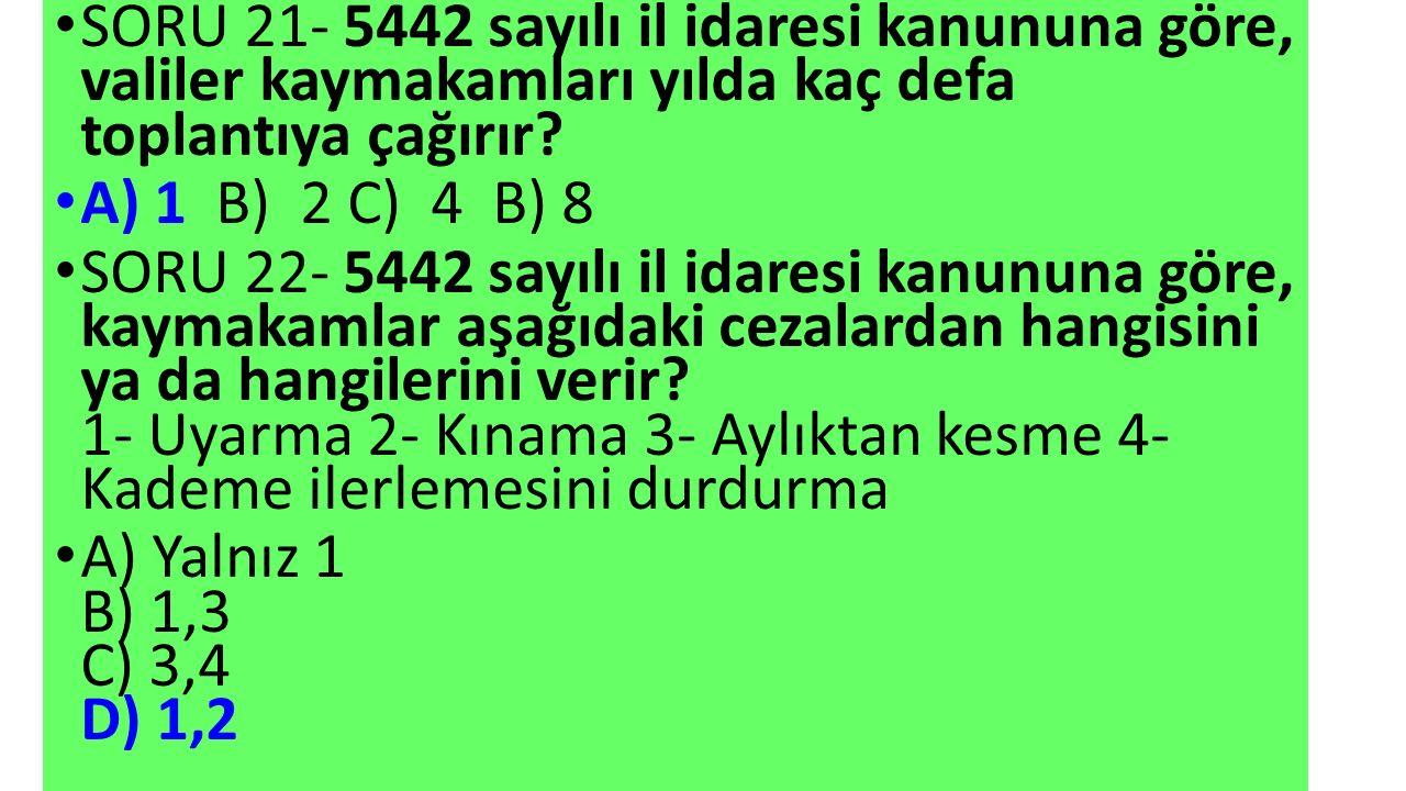 SORU 21- 5442 sayılı il idaresi kanununa göre, valiler kaymakamları yılda kaç defa toplantıya çağırır.
