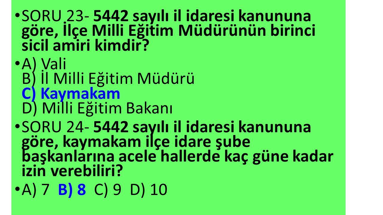 SORU 23- 5442 sayılı il idaresi kanununa göre, İlçe Milli Eğitim Müdürünün birinci sicil amiri kimdir.