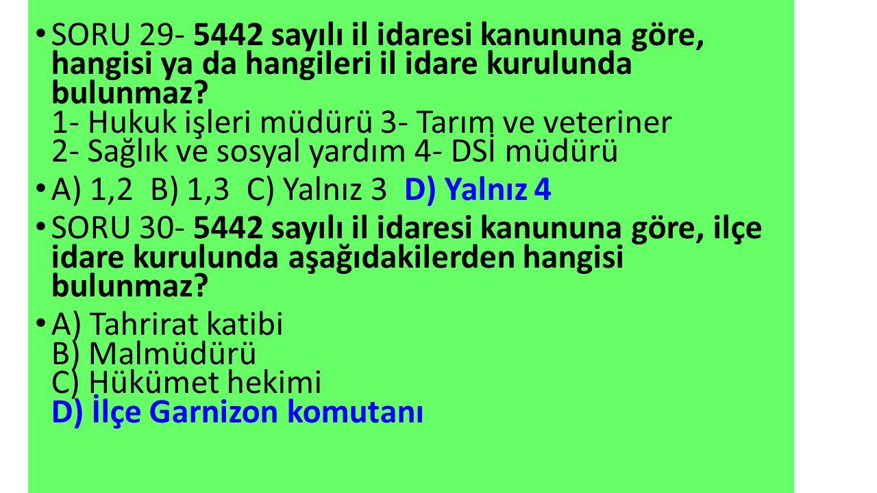 SORU 29- 5442 sayılı il idaresi kanununa göre, hangisi ya da hangileri il idare kurulunda bulunmaz.