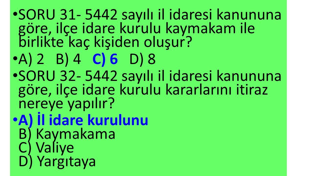 SORU 31- 5442 sayılı il idaresi kanununa göre, ilçe idare kurulu kaymakam ile birlikte kaç kişiden oluşur.