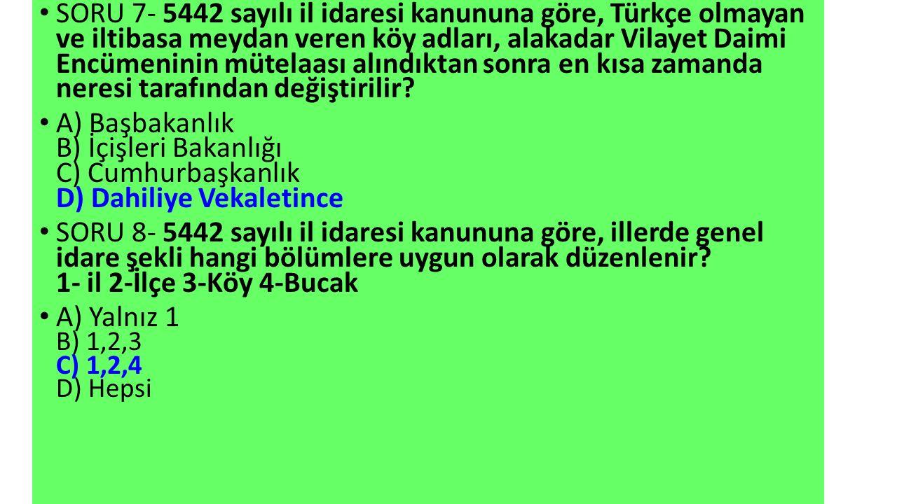 SORU 7- 5442 sayılı il idaresi kanununa göre, Türkçe olmayan ve iltibasa meydan veren köy adları, alakadar Vilayet Daimi Encümeninin mütelaası alındıktan sonra en kısa zamanda neresi tarafından değiştirilir.