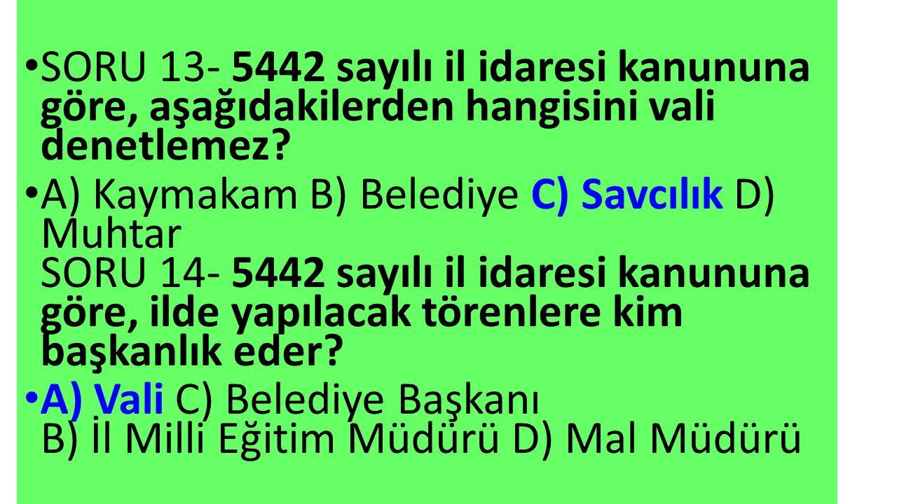 SORU 13- 5442 sayılı il idaresi kanununa göre, aşağıdakilerden hangisini vali denetlemez.
